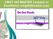 CMGT 445 MASTER Lessons in Excellence--cmgt445master.com