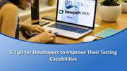 6 Tips for Developers to Improve Their Testing Capabilities
