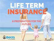 Life Term Insurance - A Preparation For the Future