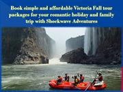 Book simple and affordable Victoria Fall tour packages for your romant