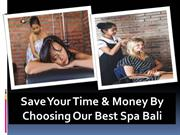 Save Your Time & Money By Choosing Our Best Spa Bali