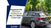 Diagnose the Common Problems in the Car Before it too Late