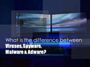 What is the difference between Viruses, Spyware, Malware & Adware
