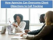 How Agencies Can Overcome Client Objections to Call Tracking