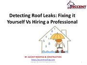Detecting Roof Leaks Fixing it Yourself Vs Hiring a Professional