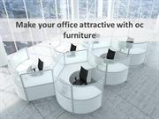 Make your office attractive with oc furniture