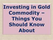 Investing in Gold Commodity – Things You Should Know About