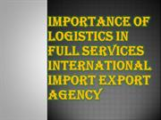 Importance of Logistics in Full Services International import export A