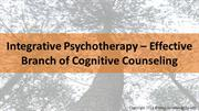 Integrative Psychotherapy – Effective Branch of Cognitive Counseling