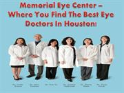 Memorial Eye Center – Where You Find The Best Eye Doctors In Houston!