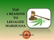 TOP 5 REASONS TO LEGALIZE MARIJUANA