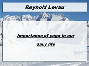 Reynold LeVau - Importance of yoga in our daily life