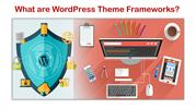 What are WordPress Theme Frameworks
