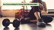 Are you looking for cheap Gym Membership