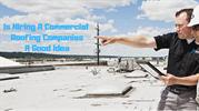 Is Hiring A Commercial Roofing Companies A Good Idea?