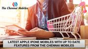 Latest Apple iPhone Mobile With Updated Features, The Chennai Mobiles