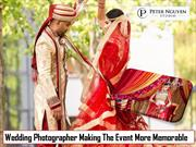 Wedding Photographer Making The Event More Memorable