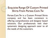 Exquisite Range Of Custom Printed Shirts From Partee