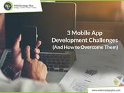 3 Mobile App Development Challenges (And How to Overcome Them)
