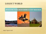 Interesting Places never known to exist near Delhi | Logout World