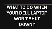 What to do When Your Laptop Won't Shut Down?