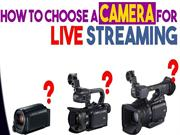 How to choose live streaming cameras