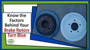 Know the Factors Behind Your Brake Rotors Turn Blue