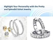 Highlight your personality with the pretty and splendid Itshot jewelry
