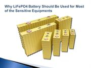 Why LiFePO4 Battery Should Be Used for Most of the Sensitive Equipment