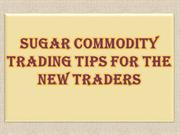 Sugar Commodity Trading Tips For The New Traders
