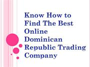 Know How to Find The Best Online Dominican Republic Trading Company
