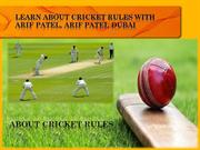 Learn About Cricket Rules With Arif Patel, Arif Patel Dubai