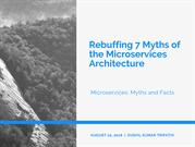 Rebuffing 7 Myths of the Microservices Architecture