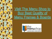 Visit The Menu Shop to Buy Best Quality of Menu Frames & Boards