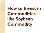 How to Invest in Commodities like Soybean Commodity
