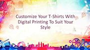 Customize Your T-Shirts With Digital Printing Technique to Suit Your S