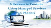 8 Reasons to Consider Using Managed Services in Phoenix