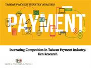 Increasing Competition In Taiwan Payment Industry Ken Research