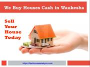 Sell Your Ugly Houses for Cash in Waukesha