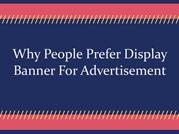 Why People Prefer Display Banner For Advertisement