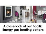 A close look at our Pacific Energy gas heating options