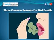 Three Common Reasons For Bad Breath