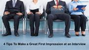 4 Great Tips To Make a Great First Impression at an Interview