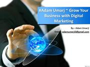 #Adam Umarj ~ Grow Your Business with Digital Marketing