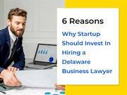 6 Reasons Why Startup Should Invest In Hiring a Delaware Business Lawy