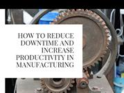 How to Reduce Manufacturing Downtime and Increase Productivity