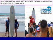 Surf Trips Is The Best Way To Reach The Popular Surfing Destination In