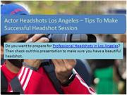 Actor Headshots Los Angeles - Tips To Make Successful Headshot Session