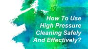 How To Use High Pressure Cleaning Safely And Effectively?