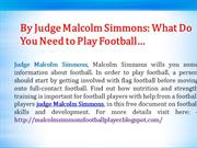 By Judge Malcolm Simmons  What Do You Need to Play Football…